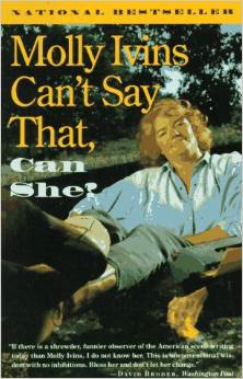 One of my favorite characters was Molly Ivins Now that's whom I would like to grow up to be.